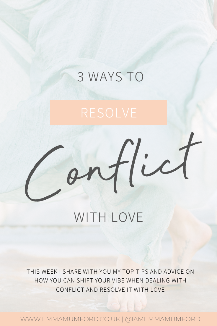 3 WAYS TO RESOLVE CONFLICT WITH LOVE - Emma Mumford