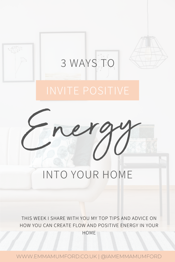3 WAYS TO INVITE POSITIVE ENERGY INTO YOUR HOME - Emma Mumford