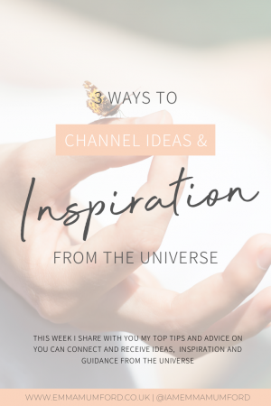 3 WAYS TO CHANNEL IDEAS & INSPIRATION FROM THE UNIVERSE - Emma Mumford