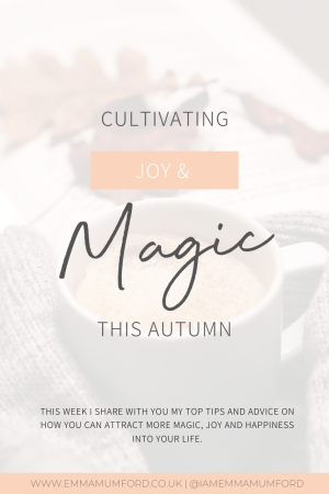 CULTIVATING JOY & MAGIC THIS AUTUMN - Emma Mumford