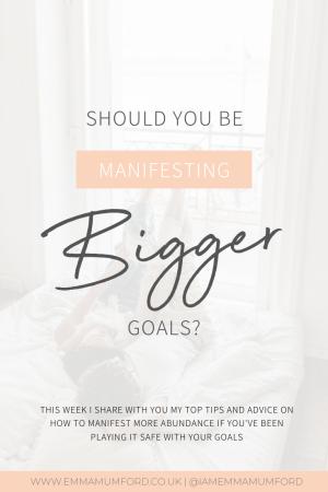 SHOULD YOU BE MANIFESTING BIGGER GOALS? - Emma Mumford