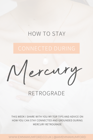 HOW TO STAY CONNECTED DURING MERCURY RETROGRADE - Emma Mumford