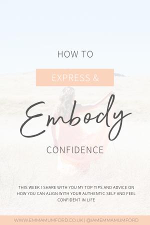 HOW TO EXPRESS & EMBODY CONFIDENCE - Emma Mumford